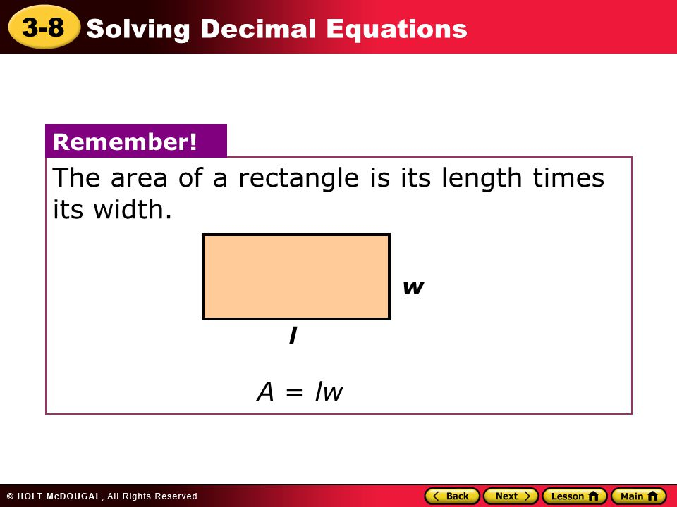 3-8 Solving Decimal Equations The area of a rectangle is its length times its width. A = lw Remember! w l
