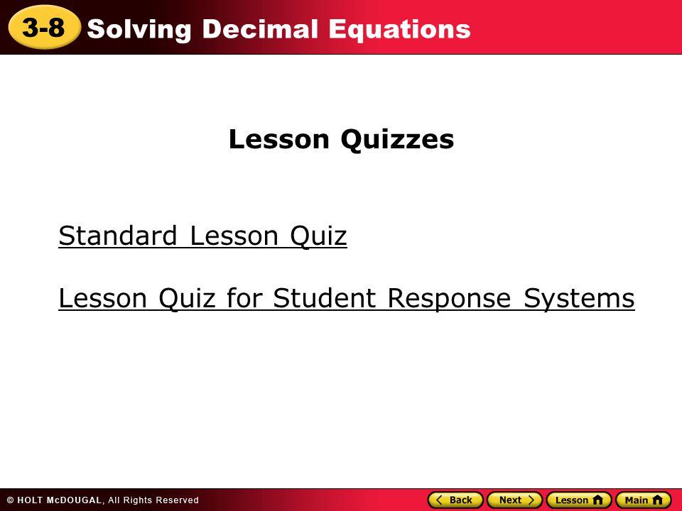 3-8 Solving Decimal Equations Standard Lesson Quiz Lesson Quizzes Lesson Quiz for Student Response Systems