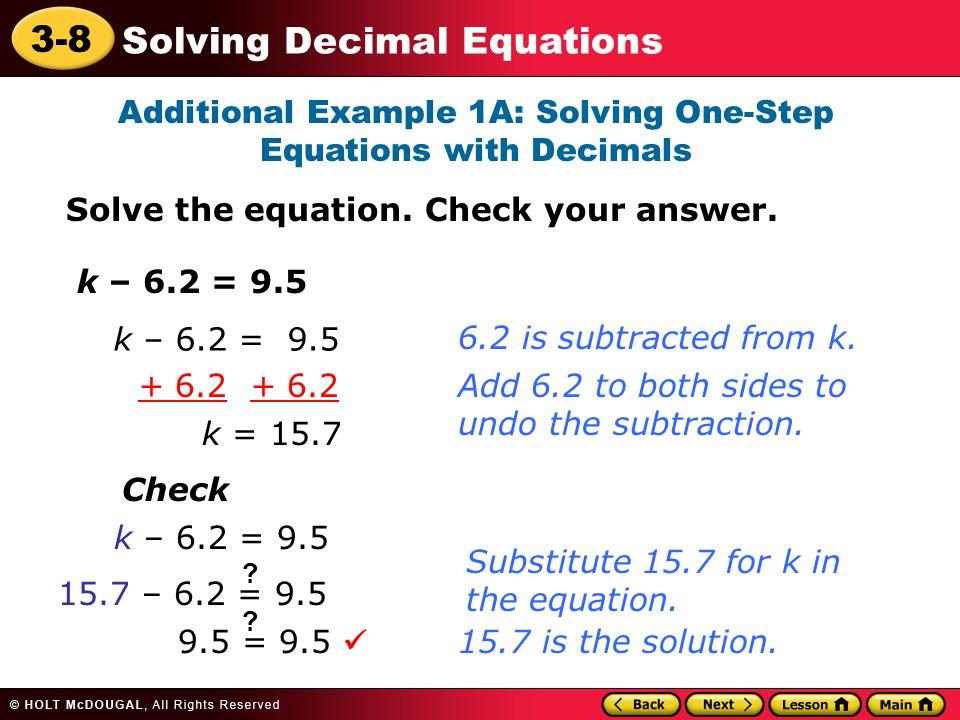 3-8 Solving Decimal Equations Additional Example 1B: Solving One-Step Equations with Decimals Solve the equation.