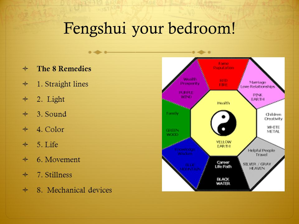 Fengshui your bedroom.  The 8 Remedies  1. Straight lines  2.