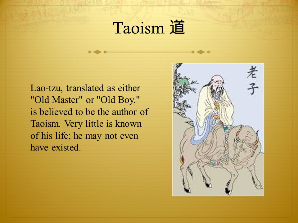 Taoism 道 Lao-tzu, translated as either Old Master or Old Boy, is believed to be the author of Taoism.