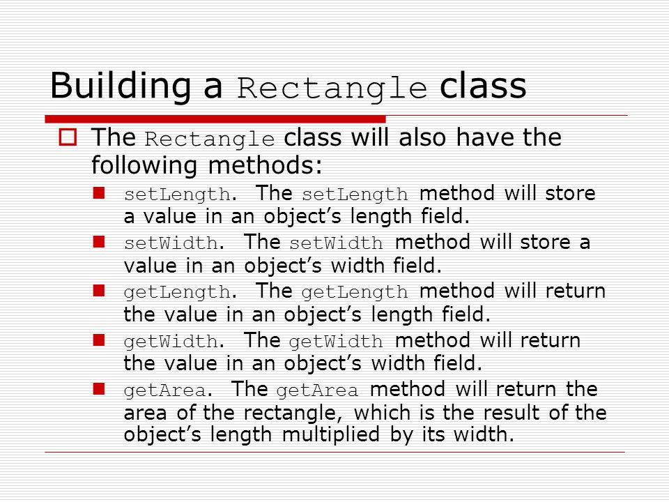 Building a Rectangle class  The Rectangle class will also have the following methods: setLength.