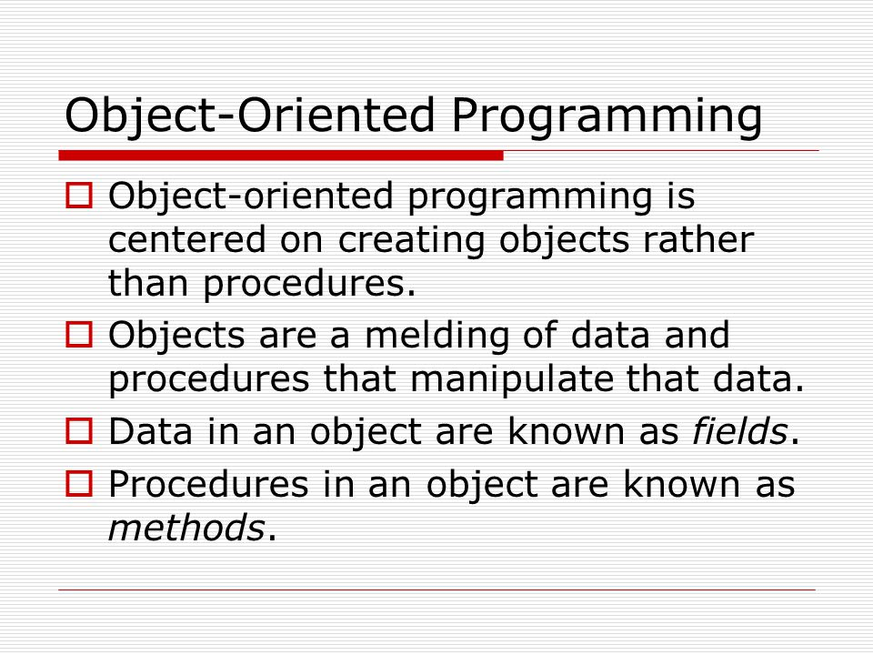 Object-Oriented Programming  Object-oriented programming is centered on creating objects rather than procedures.