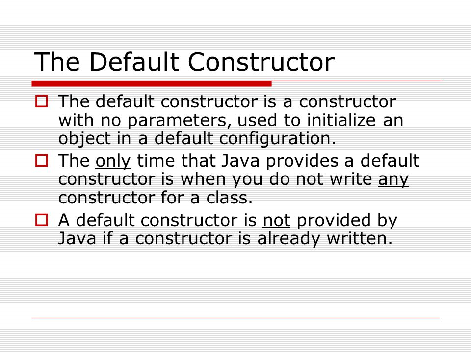 The Default Constructor  The default constructor is a constructor with no parameters, used to initialize an object in a default configuration.