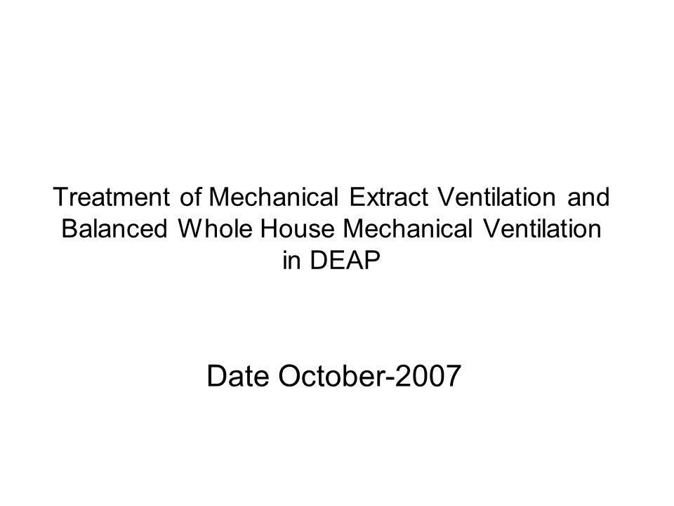 Treatment of Mechanical Extract Ventilation and Balanced Whole House Mechanical Ventilation in DEAP Date October-2007