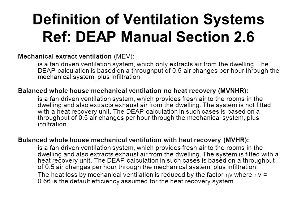 Definition of Ventilation Systems Ref: DEAP Manual Section 2.6 Mechanical extract ventilation (MEV): is a fan driven ventilation system, which only ex
