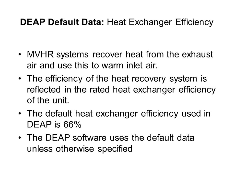 DEAP Default Data: Heat Exchanger Efficiency MVHR systems recover heat from the exhaust air and use this to warm inlet air. The efficiency of the heat