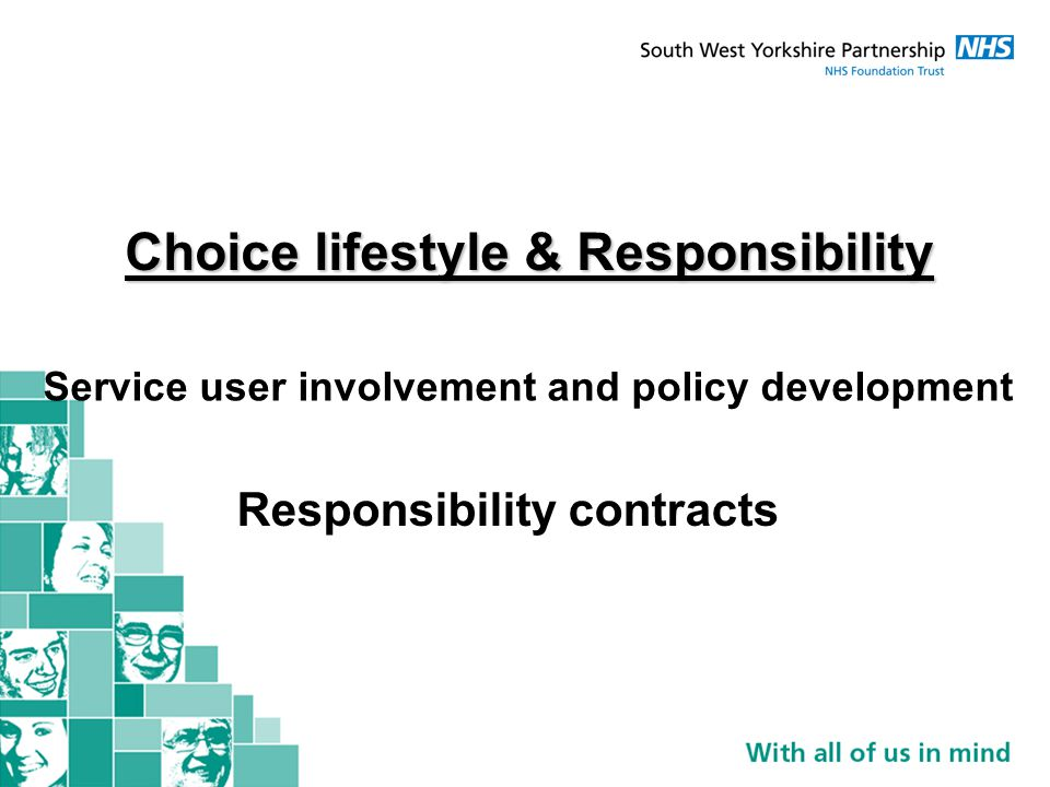 Choice lifestyle & Responsibility Service user involvement and policy development Responsibility contracts