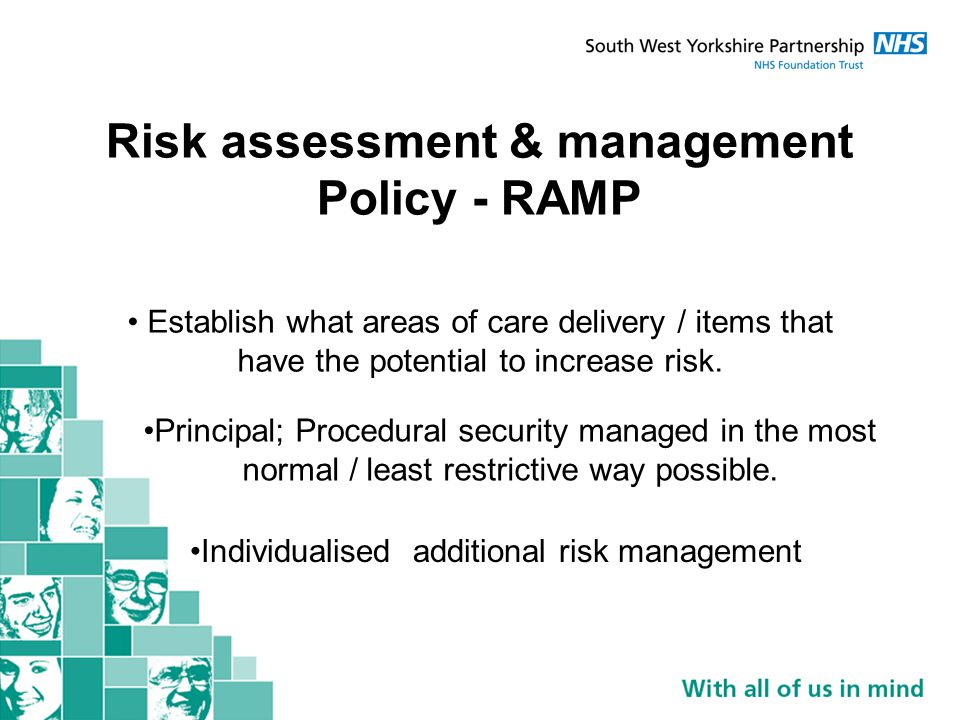 Risk assessment & management Policy - RAMP Establish what areas of care delivery / items that have the potential to increase risk.