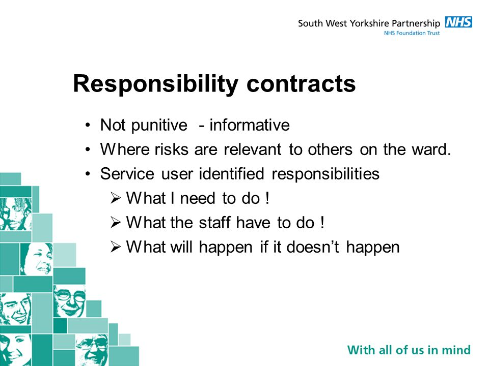 Responsibility contracts Not punitive - informative Where risks are relevant to others on the ward.