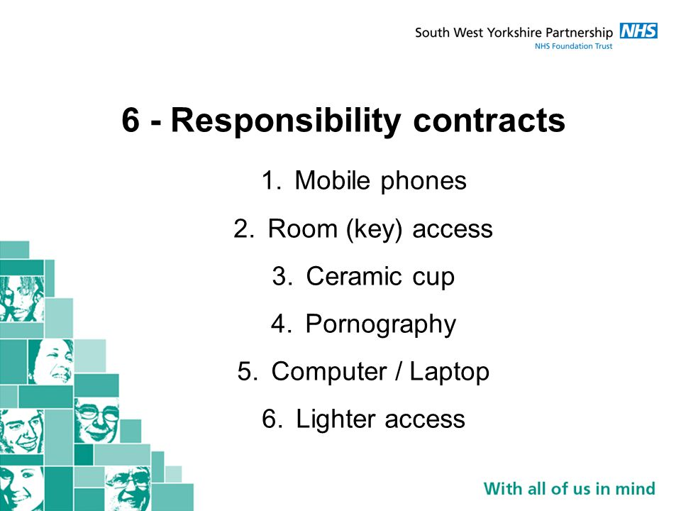 6 - Responsibility contracts 1.Mobile phones 2.Room (key) access 3.Ceramic cup 4.Pornography 5.Computer / Laptop 6.Lighter access