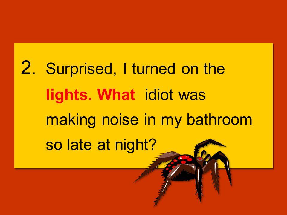 1.I went into the bathroom last night, I heard someone singing in Spanish.