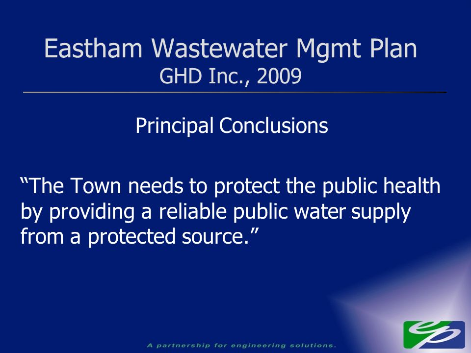 "Principal Conclusions ""The Town needs to protect the public health by providing a reliable public water supply from a protected source."" Eastham Waste"