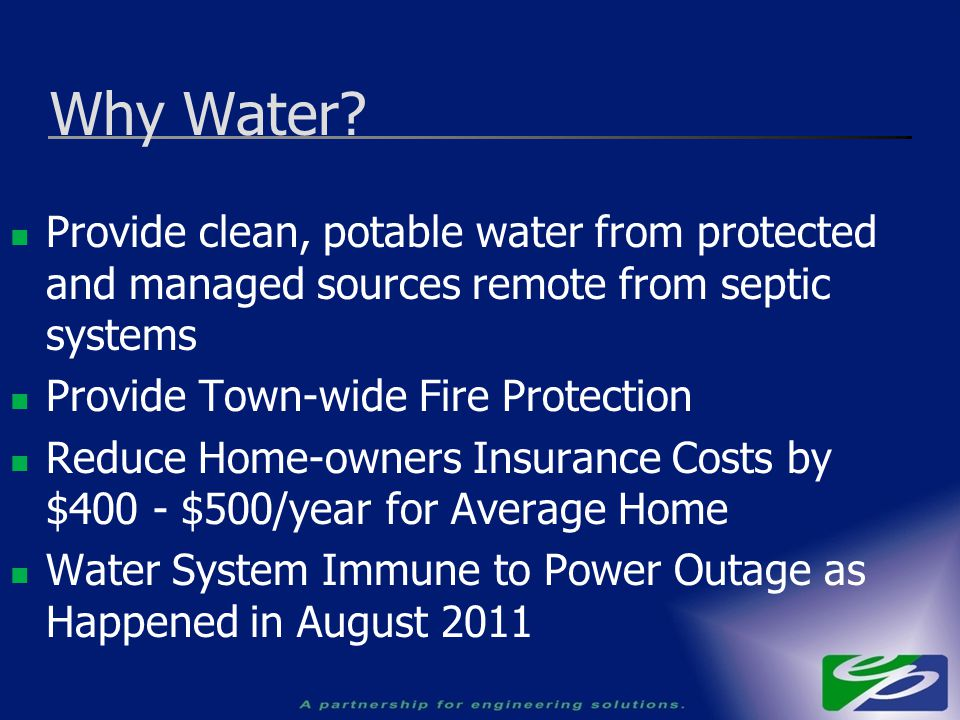 Provide clean, potable water from protected and managed sources remote from septic systems Provide Town-wide Fire Protection Reduce Home-owners Insura
