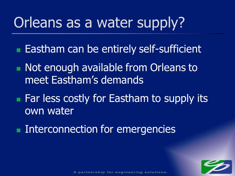 Orleans as a water supply? Eastham can be entirely self-sufficient Not enough available from Orleans to meet Eastham's demands Far less costly for Eas