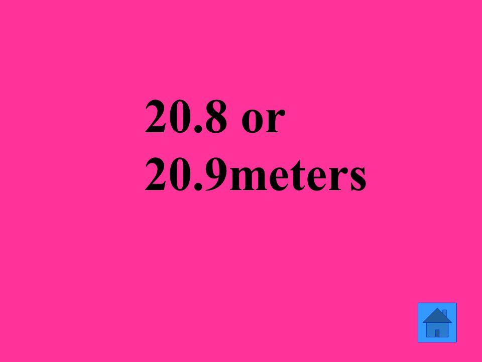 20.8 or 20.9meters