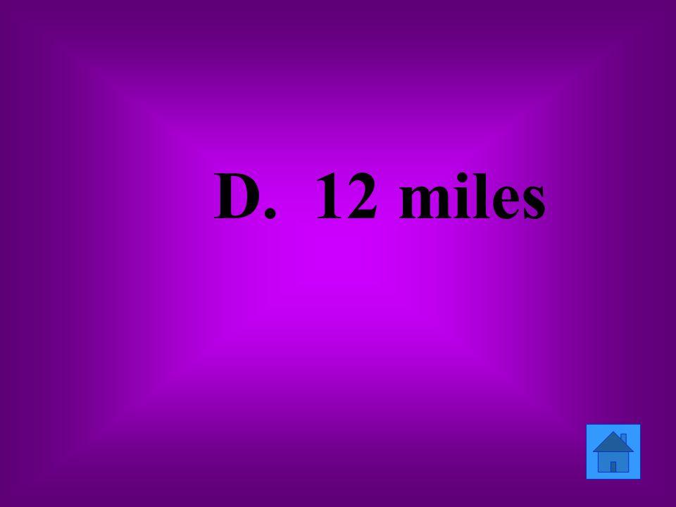 D. 12 miles