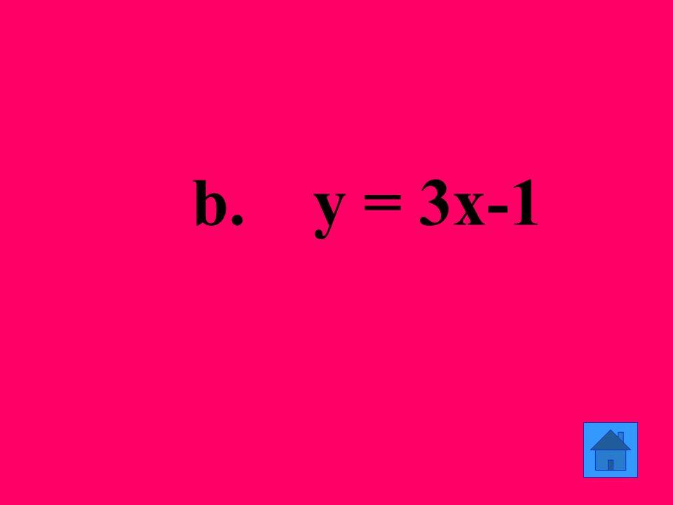 b. y = 3x-1