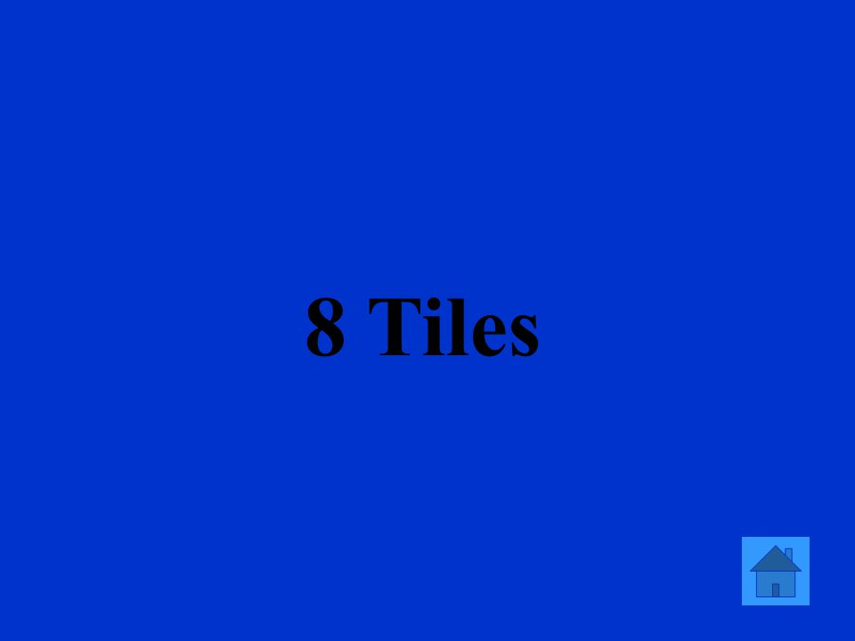 8 Tiles