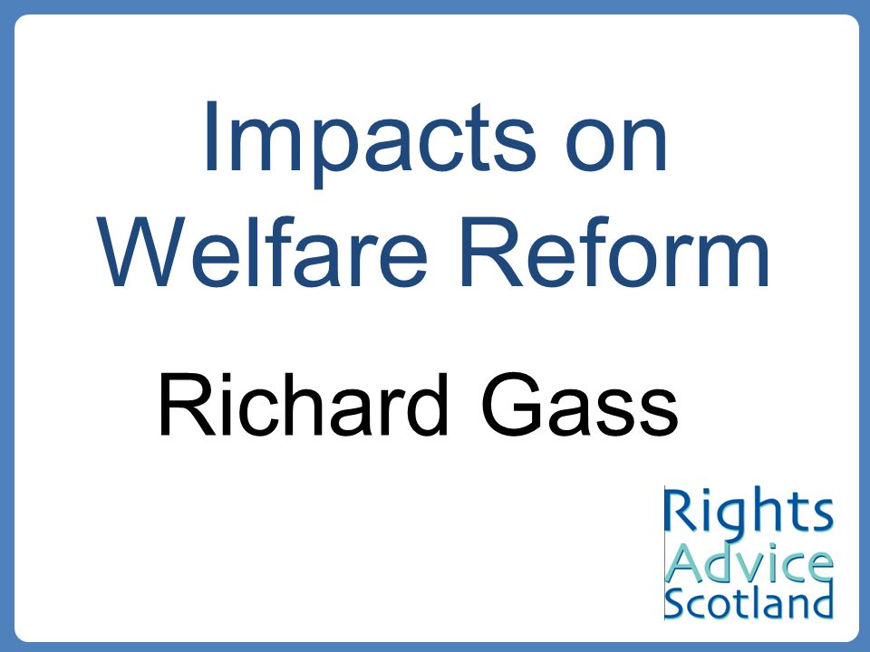 Impacts on Welfare Reform Richard Gass