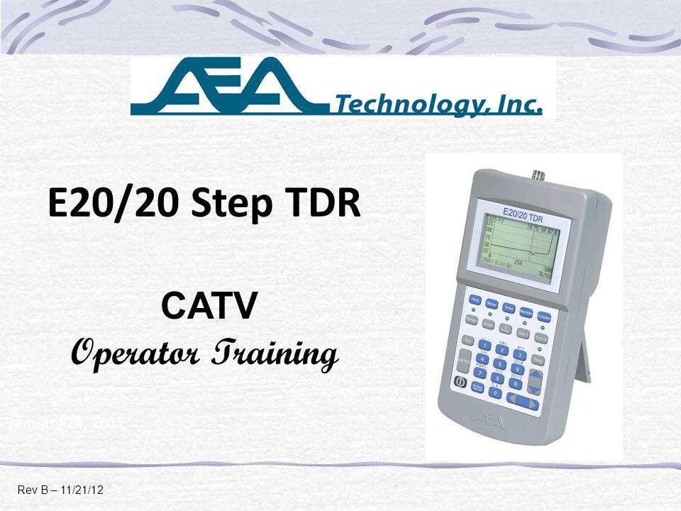 E20/20 Step TDR CATV Operator Training January 24, 2012 Rev B – 11/21/12