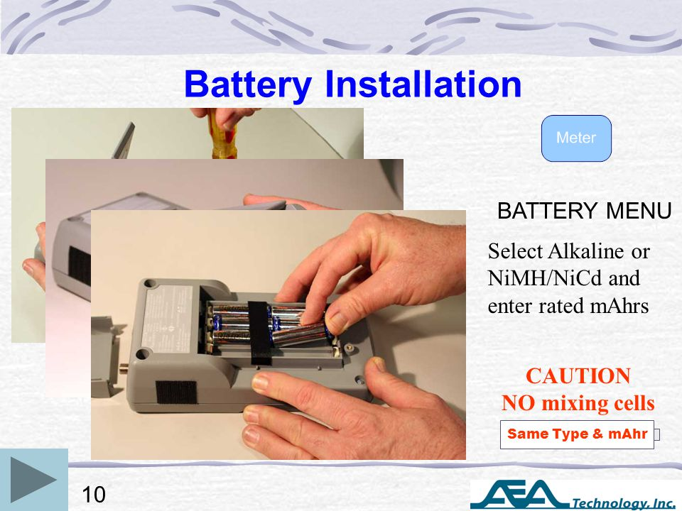 Battery Installation CAUTION NO mixing cells Same Type & mAhr BATTERY MENU Select Alkaline or NiMH/NiCd and enter rated mAhrs 10