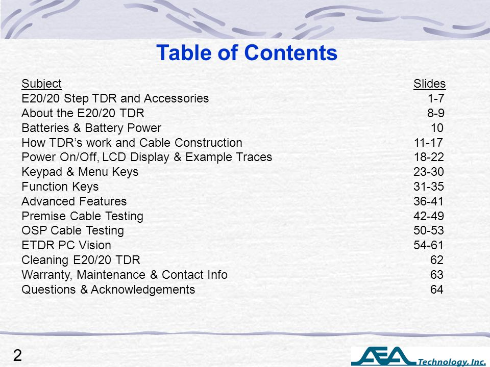 SubjectSlides E20/20 Step TDR and Accessories 1-7 About the E20/20 TDR 8-9 Batteries & Battery Power 10 How TDR's work and Cable Construction11-17 Pow