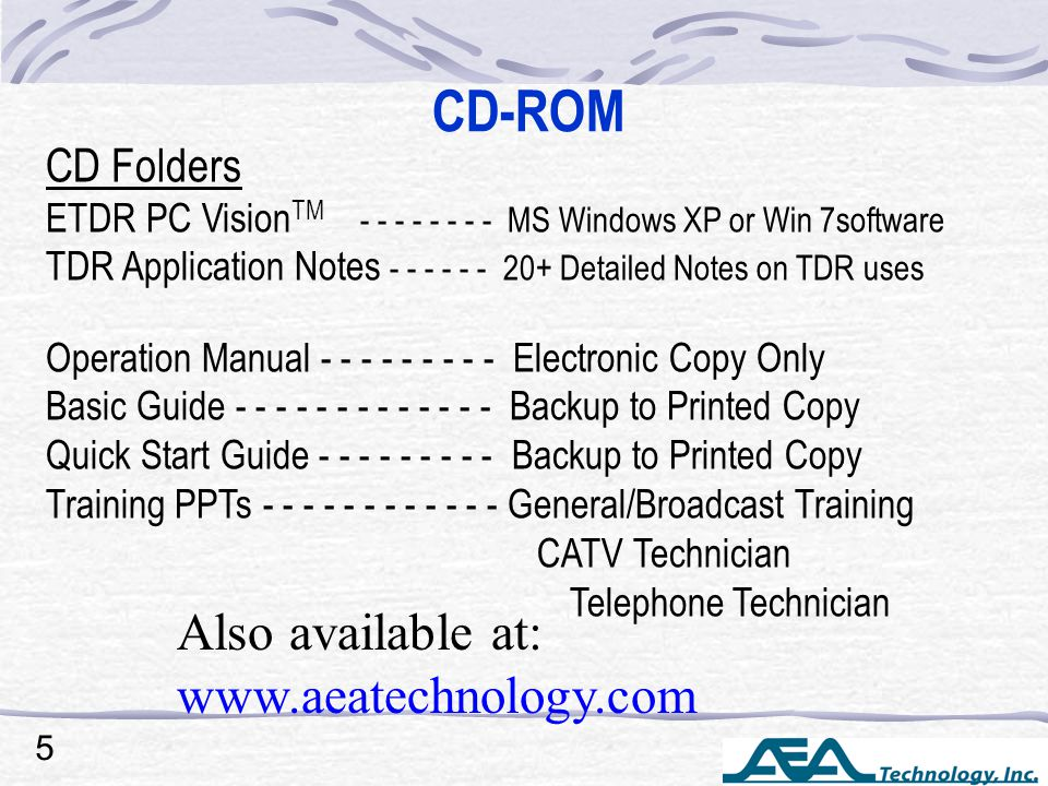 CD-ROM CD Folders ETDR PC Vision TM - - - - - - - - MS Windows XP or Win 7software TDR Application Notes - - - - - - 20+ Detailed Notes on TDR uses Op
