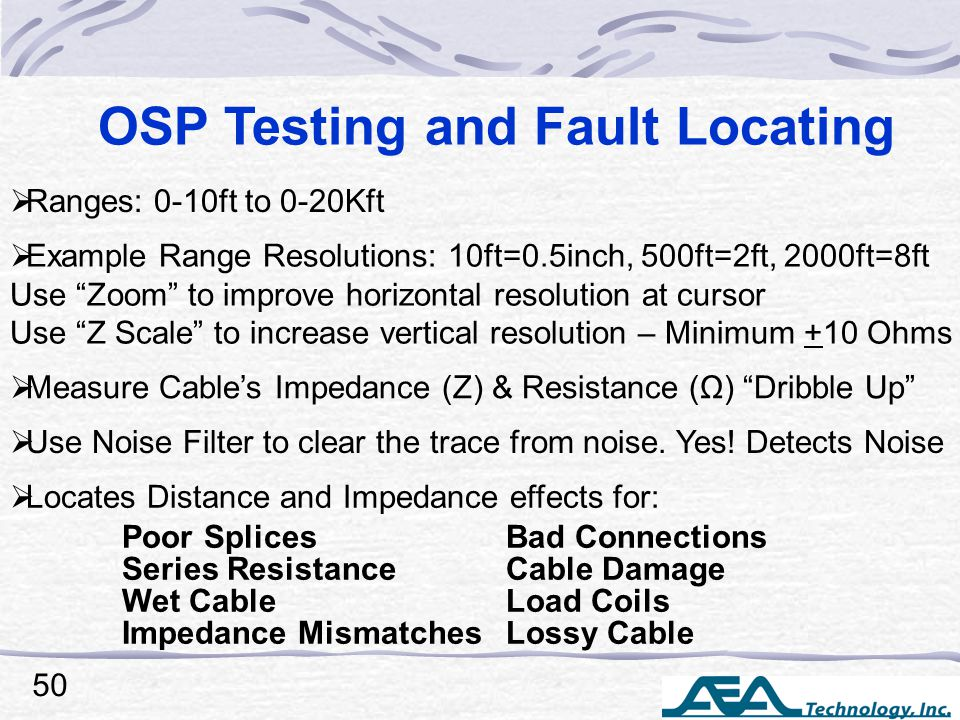"OSP Testing and Fault Locating  Example Range Resolutions: 10ft=0.5inch, 500ft=2ft, 2000ft=8ft Use ""Zoom"" to improve horizontal resolution at cursor"
