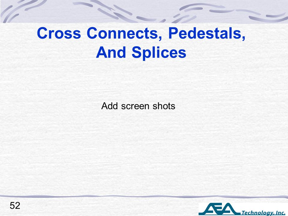 Cross Connects, Pedestals, And Splices 52 Add screen shots