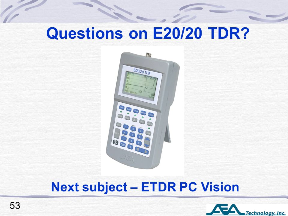 Questions on E20/20 TDR 53 Next subject – ETDR PC Vision