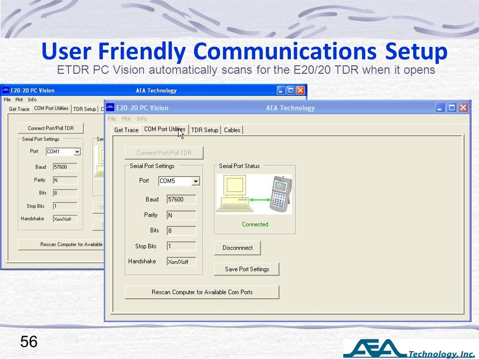 User Friendly Communications Setup ETDR PC Vision automatically scans for the E20/20 TDR when it opens 56 FTDI Drivers May need to be installed. Drive
