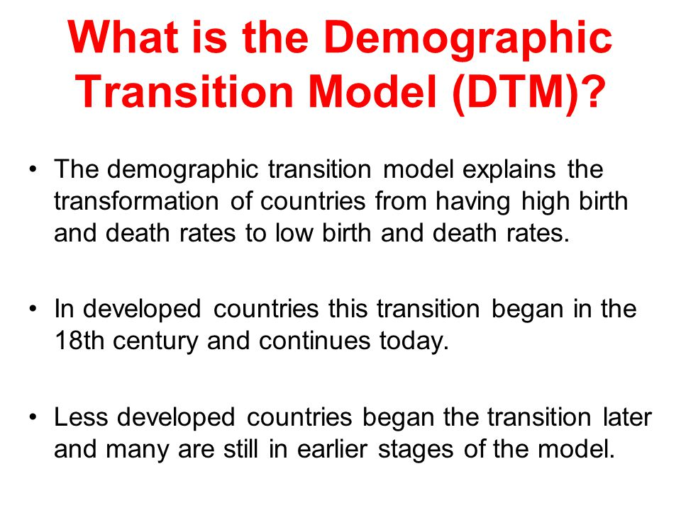 What is the Demographic Transition Model (DTM)? The demographic transition model explains the transformation of countries from having high birth and d