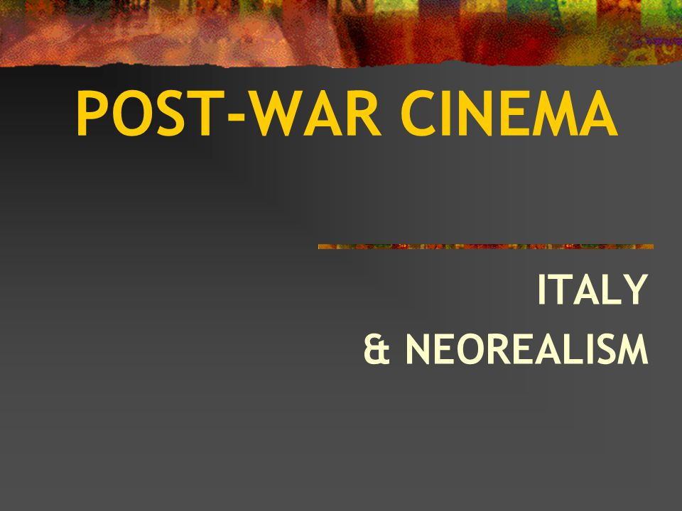 POST-WAR CINEMA ITALY & NEOREALISM