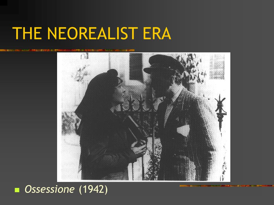 THE NEOREALIST ERA Ossessione (1942)