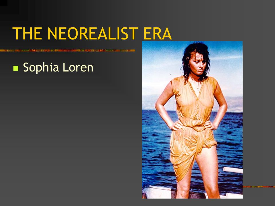 THE NEOREALIST ERA Sophia Loren