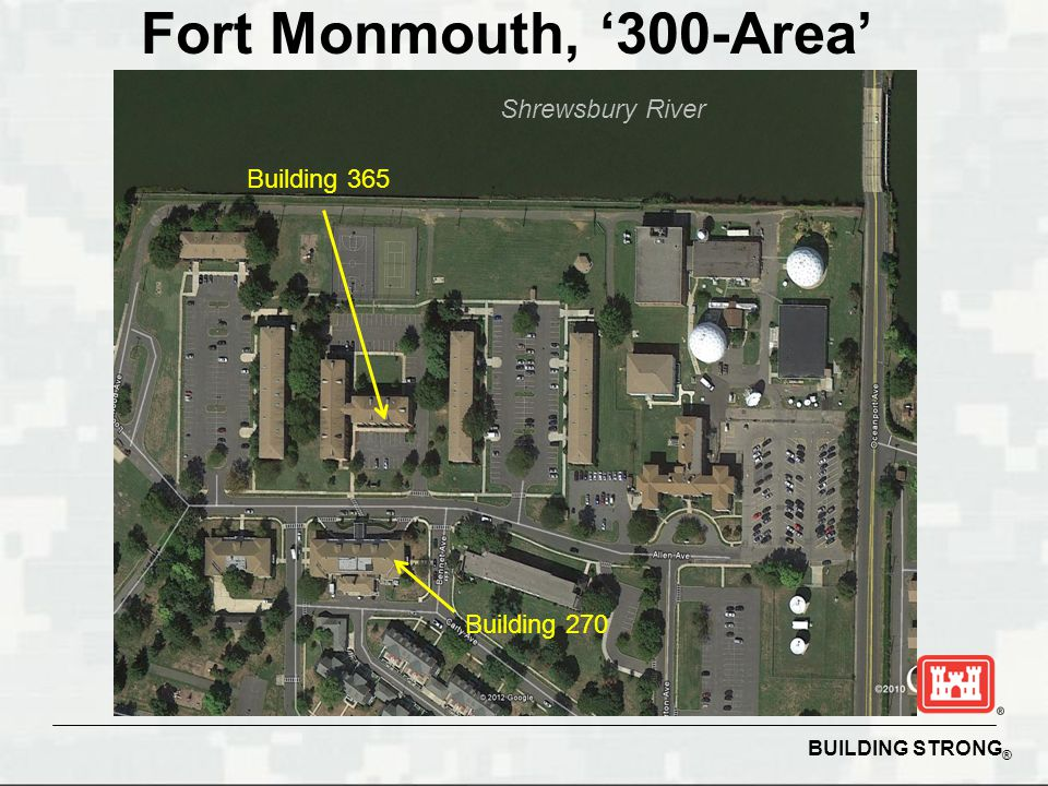 BUILDING STRONG ® Fort Monmouth, '300-Area' Building 270 Building 365 Shrewsbury River