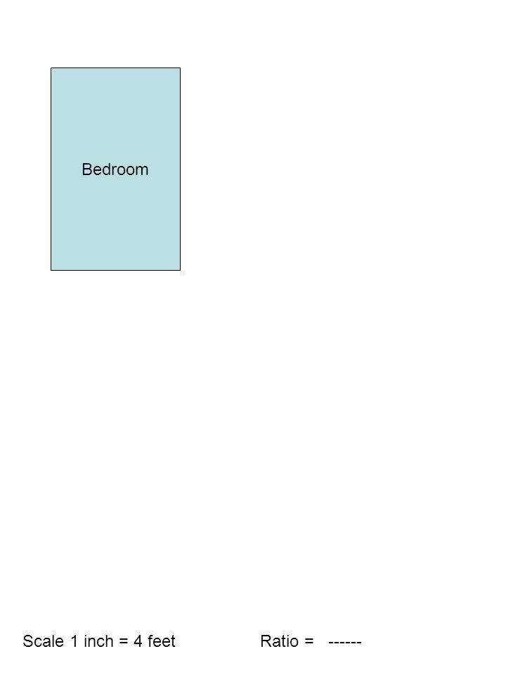 Bedroom Scale 1 inch = 4 feet Ratio = ------