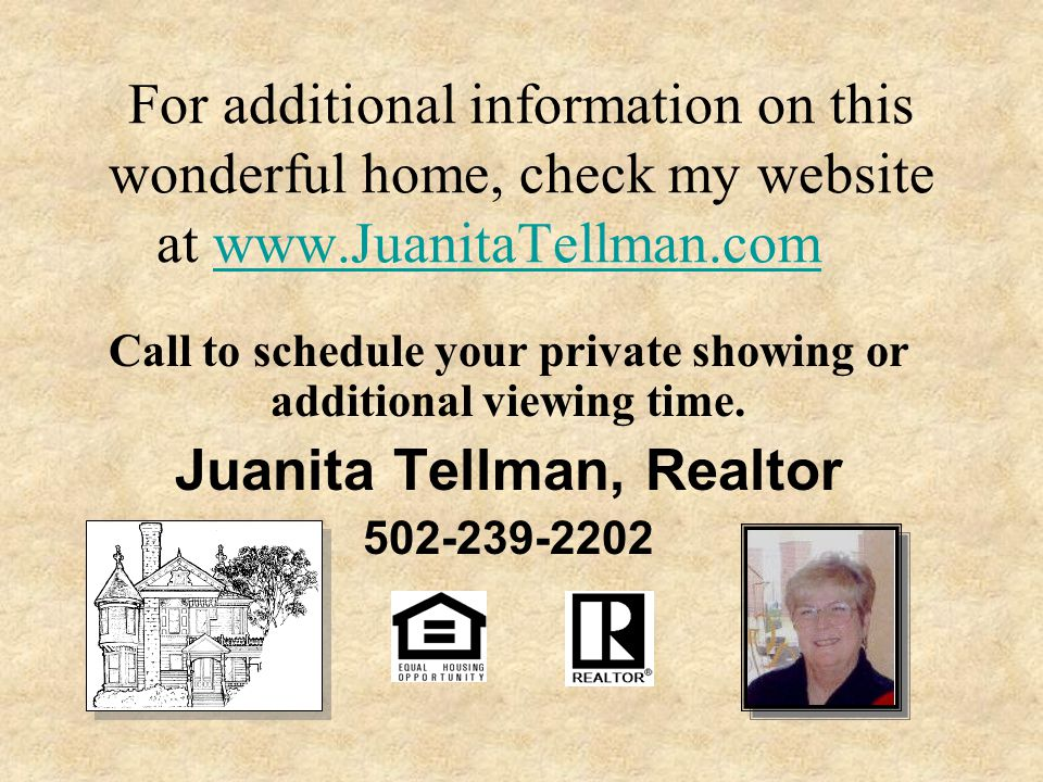 For additional information on this wonderful home, check my website at www.JuanitaTellman.comwww.JuanitaTellman.com Call to schedule your private showing or additional viewing time.