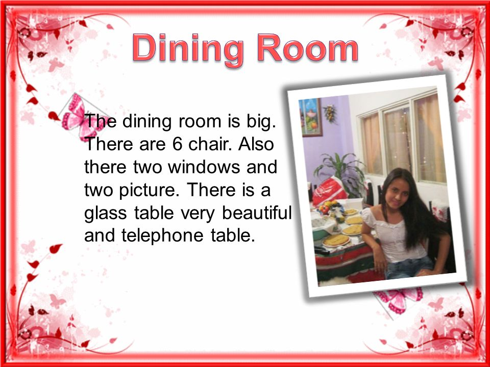 The dining room is big. There are 6 chair. Also there two windows and two picture. There is a glass table very beautiful and telephone table.