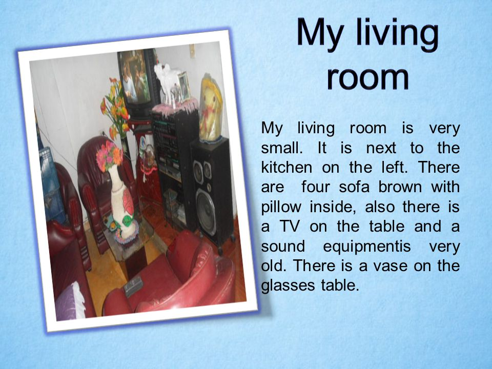 My living room is very small. It is next to the kitchen on the left. There are four sofa brown with pillow inside, also there is a TV on the table and