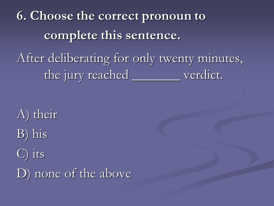 6. Choose the correct pronoun to complete this sentence.