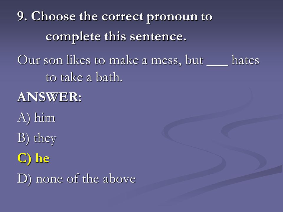 9. Choose the correct pronoun to complete this sentence.