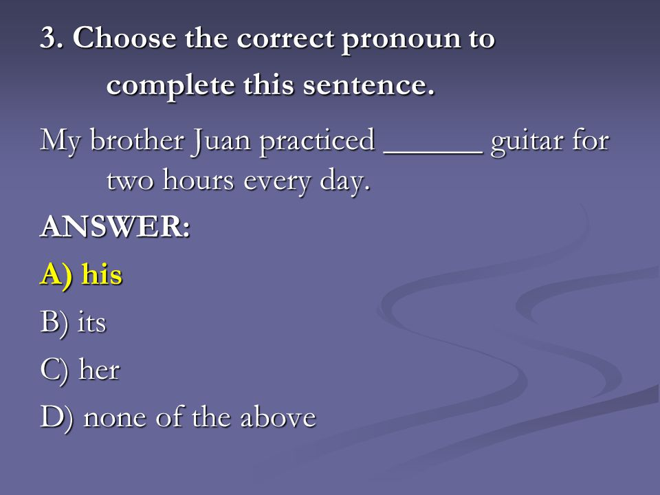 3. Choose the correct pronoun to complete this sentence.
