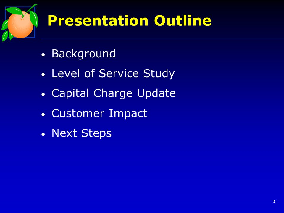 Background Level of Service Study Capital Charge Update Customer Impact Next Steps Presentation Outline 2