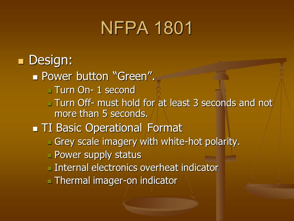 "NFPA 1801 Design: Design: Power button ""Green"". Power button ""Green"". Turn On- 1 second Turn On- 1 second Turn Off- must hold for at least 3 seconds a"