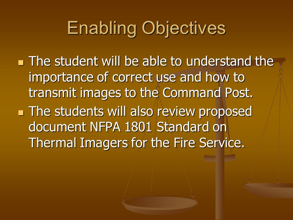 Enabling Objectives The student will be able to understand the importance of correct use and how to transmit images to the Command Post. The student w