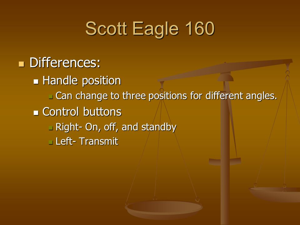 Scott Eagle 160 Differences: Differences: Handle position Handle position Can change to three positions for different angles. Can change to three posi