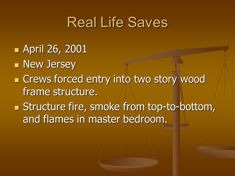 Real Life Saves April 26, 2001 April 26, 2001 New Jersey New Jersey Crews forced entry into two story wood frame structure. Crews forced entry into tw