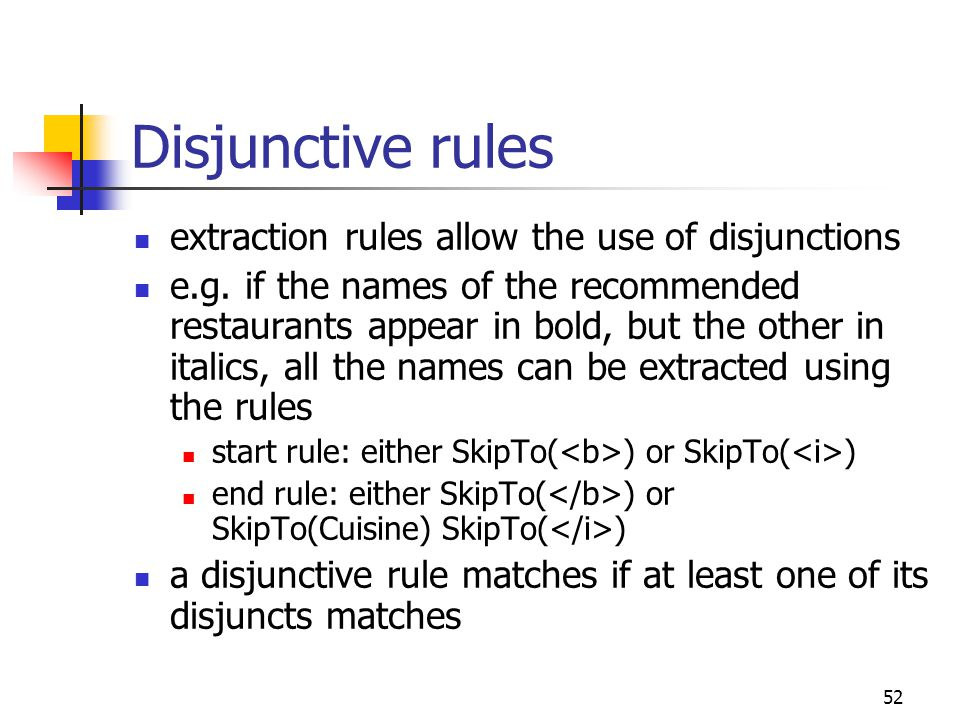 52 Disjunctive rules extraction rules allow the use of disjunctions e.g. if the names of the recommended restaurants appear in bold, but the other in